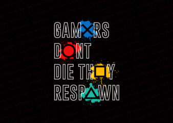 Gamers don't die they respawn T-Shirt Design