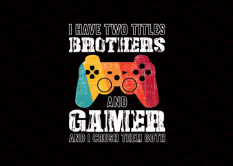 I have two titles brother and gamer and I crush them both T-Shirt Design