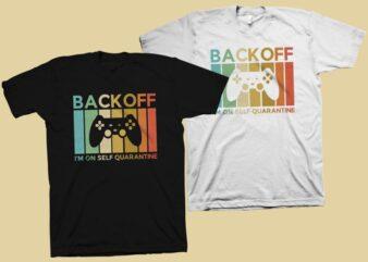 Back off i'm on self quarantine t shirt design, Gamer quarantine t-shirt design, gaming shirt svg, gamer t shirt design svg, gamer shirt print svg, gamer t shirt png, gamer t shirt design for commercial use