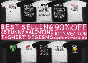65 best selling funny valentine designs bundle, best selling funny valentine's day t shirt design bundle, funny t shirt design bundle, my valentine t shirt design bundle for sale