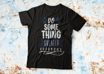 Do something Greater Everyday   Vector t shirt design for sale