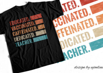 Educated Vaccinated Caffeinated Dedicated Teacher – T-Shirt Design For Sale – For Your Teachers
