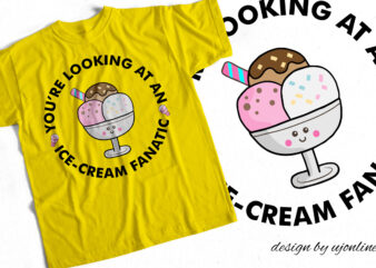 You are looking at an ice cream fanatic – Ice Cream Addict – T-Shirt design for Ice-Cream Lovers