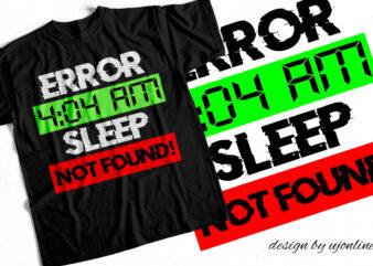 Error 4 04 AM SLEEP NOT FOUND – T-Shirt Design For Insomniacs – Insomnia T-shirt