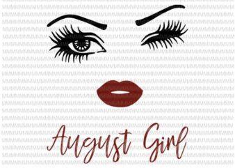 August girl svg, face eys svg, winked eye svg, August birthday svg, birthday vector, funny quote svg