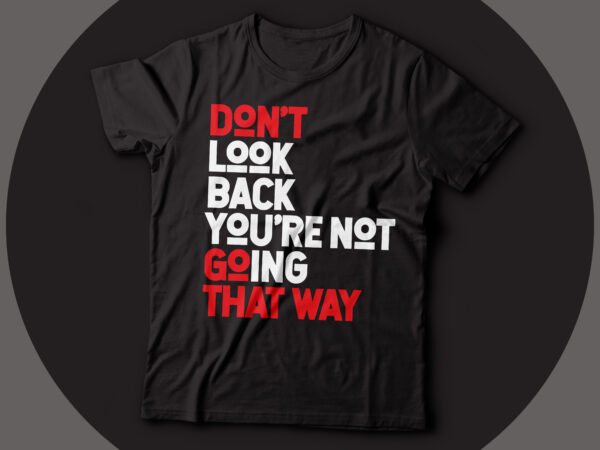 Do not look back you are not going back motivational t-shirt design | dont go back |learn from your past