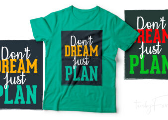 Don't Dream Just Plan | Cool motivational T shirt design with fonts and source files for download