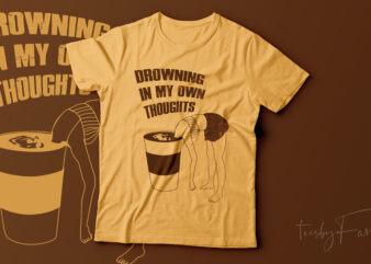 Drowning In my own thoughts II   Ready to print t shirt design for sale