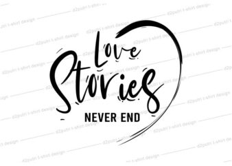 women, girls, ladies, t shirt design graphic, vector, illustration love stories never end lettering typography