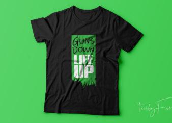 Pinterest Guns Down Life Up Urban T Shirt design for sale