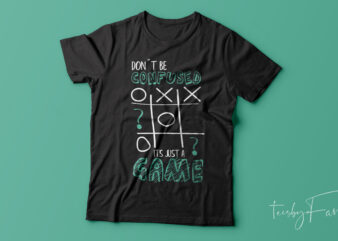 Don't be confused It's just a game   Cool T shirt design for sale