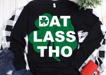 Dat Lass Tho t-shirt design, Dat Lass Tho on Patrick's Day t shirt design