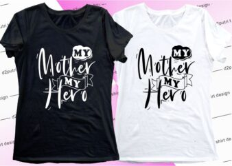 women, girls, ladies, t shirt design graphic, vector, illustration my mother my hero lettering typography