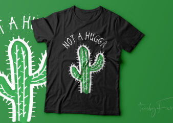Not a Hugger   Cool Cactus   print ready t shirt design for sale