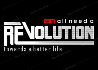 t shirt design graphic, vector, illustration we are need revolution lettering typography