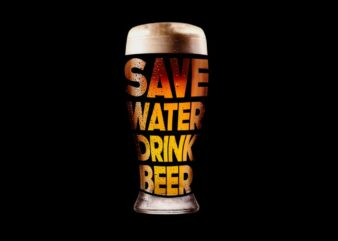 Save Water Drink Beer , cool glass, beer glass, design t-shirt for sale
