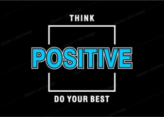 think positive do your best lettering typography t shirt design graphic vector illustration