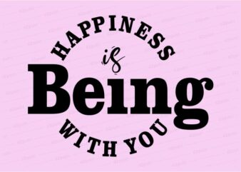 happiness is being with you funny quotes t shirt design graphic, vector, illustration motivation inspiration for woman and girls lettering typography