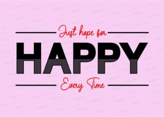 happy every time funny quotes t shirt design graphic, vector, illustration motivation inspiration for woman and girls lettering typography