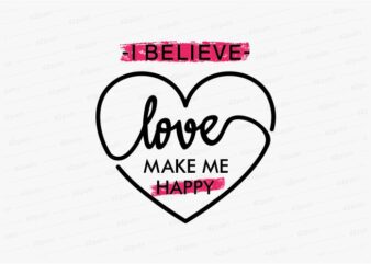 love make me happy funny quotes t shirt design graphic, vector, illustration motivation inspiration for woman and girls lettering typography