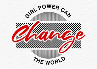 girl power can change funny quotes t shirt design graphic, vector, illustration motivation inspiration for woman and girls lettering typography