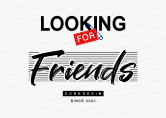 looking for friends funny quotes t shirt design graphic, vector, illustration motivation inspiration for woman and girls lettering typography