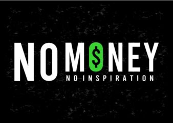no money no inspiration funny quotes t shirt design graphic, vector, illustration inspiration motivational humor lettering typography