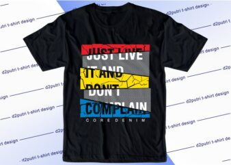 inspirational quotes t shirt design graphic, vector, illustration just live it and don't complain lettering typography