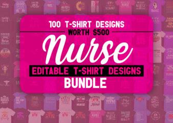 Nurse Master Bundle 100 Editable T shirt Designs for Nurse, Nursing Student or Registered Nurse