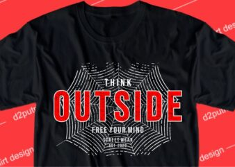 inspirational quotes t shirt design graphic, vector, illustration think outside free your mind lettering typography