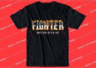 motivation quotes t shirt design graphic, vector, illustration fighter never give up lettering typography