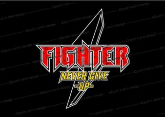 motivational quotes t shirt design graphic, vector, illustration fighter never give up lettering typography