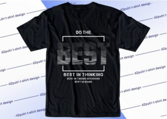 motivational quotes t shirt design graphic, vector, illustration do the best lettering typography