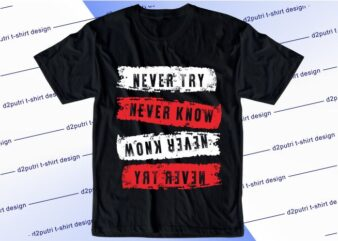 inspirational quotes t shirt design graphic, vector, illustration never try never know lettering typography