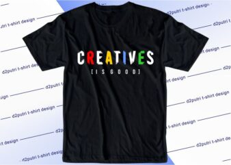 inspirational slogan t shirt design graphic, vector, illustration creatives is good lettering typography