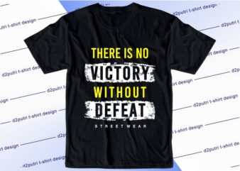 motivational quotes t shirt design graphic, vector, illustration there is no victory without defeat lettering typography