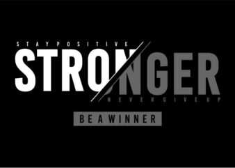 motivational quotes t shirt design graphic, vector, illustration stay positive stronger never give up be a winner lettering typography