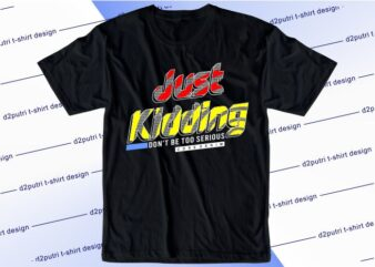 funny t shirt design graphic, vector, illustration just jidding don't be too serious lettering typography