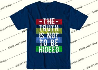 inspirational quotes t shirt design graphic, vector, illustration the trurh is not to be hideed lettering typography