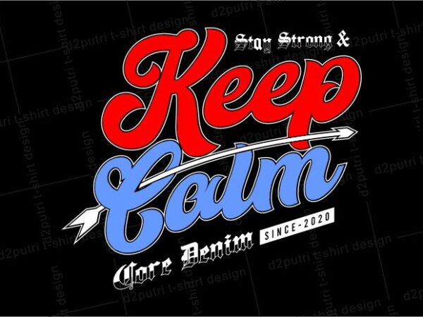 street style t shirt design graphic, vector, illustration stay strong and keep calm lettering typography