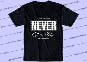 motivational quotes t shirt design graphic, vector, illustration keep trying never give up lettering typography