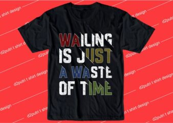 inspiration t shirt design graphic, vector, illustration wailing in just a waste of time lettering typography