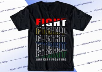 motivational quotes t shirt design graphic, vector, illustration fight and keep fighting lettering typography