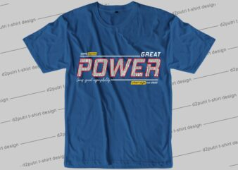streetwear t shirt design graphic, vector, illustration great power lettering typography