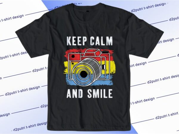 camera t shirt design graphic, vector, illustration keep calm and smile lettering typography