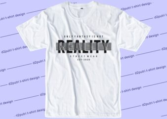 inspirational t shirt design graphic, vector, illustration only fantasy is not reality lettering typography