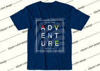 inspiration quotes t shirt design graphic, vector, illustration every day is a new adventure lettering typography