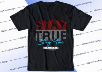 t shirt design graphic, vector, illustration stay true stay you lettering typography