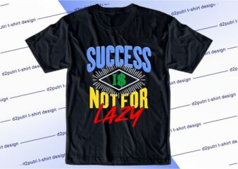 business motivational quotes t shirt design graphic, vector, illustration success is not for lazy lettering typography