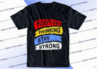 motivational quotes t shirt design graphic, vector, illustration positive thinking stay strong lettering typography